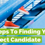 3 Steps To Finding Your Perfect Candidate