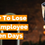 How To Lose An Employee In 10 Days