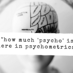 How Much 'Psycho' Is There In Modern Psychometrics?